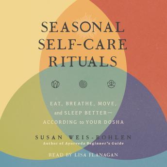 Seasonal Self-Care Rituals: Eat, Breathe, Move, and Sleep Better—According to Your Dosha