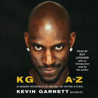 Download KG: A to Z: An Uncensored Encyclopedia of Life, Basketball, and Everything in Between by Kevin Garnett