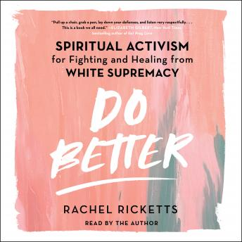 Do Better: Spiritual Activism for Fighting and Healing from White Supremacy, Rachel Ricketts