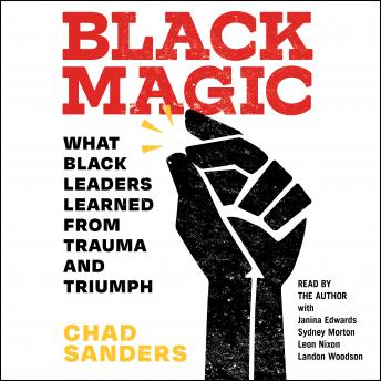 Black Magic: What Black Leaders Learned from Trauma and Triumph, Chad Sanders