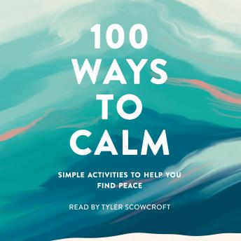 100 Ways to Calm: Simple Activities to Help You Find Peace