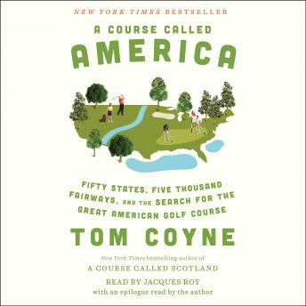 A Course Called America: Fifty States, Five Thousand Fairways, and the Search for the Great American