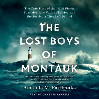 The Lost Boys of Montauk: The True Story of the Wind Blown, Four Men Who Vanished at Sea, and the Su