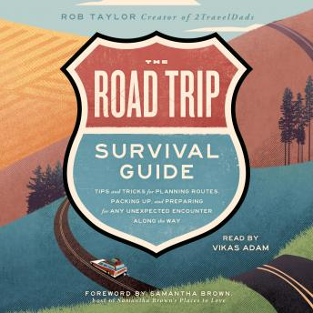The Road Trip Survival Guide: Tips and Tricks for Planning Routes, Packing Up, and Preparing for Any