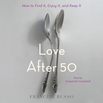 Love After 50: How to Find It, Enjoy It, and Keep It