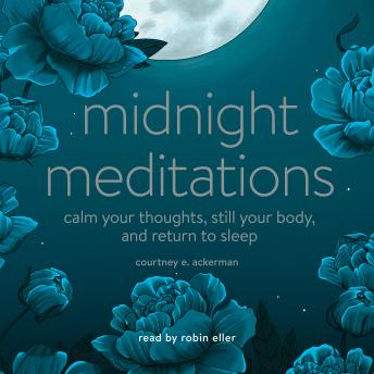 Midnight Meditations: Calm Your Thoughts, Still Your Body, and Return to Sleep