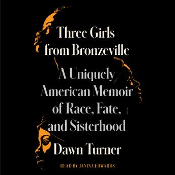 Three Girls from Bronzeville: A Uniquely American Memoir of Race, Fate, and Sisterhood