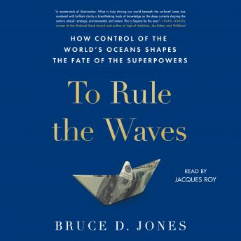 To Rule the Waves: How Control of the World's Oceans Determines the Fate of the Superpowers