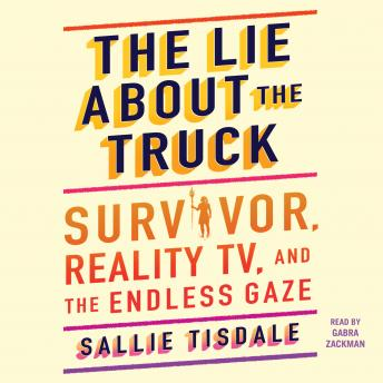 The Lie About the Truck: Survivor, Reality TV, and the Endless Gaze