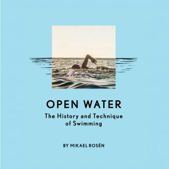 Open Water: The History and Technique of Swimming, Mikael Rosén