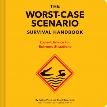 Download Worst-Case Scenario Survival Handbook: Expert Advice for Extreme Situations by Joshua Piven, David Borgenicht