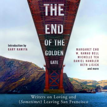 The End of the Golden Gate: Writers on Loving and (Sometimes) Leaving San Francisco