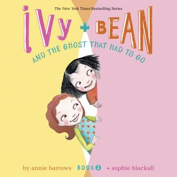 Ivy & Bean and the Ghost That Had to Go (Book 2)
