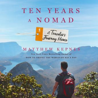 Download Ten Years a Nomad: A Traveler's Journey Home by Matthew Kepnes