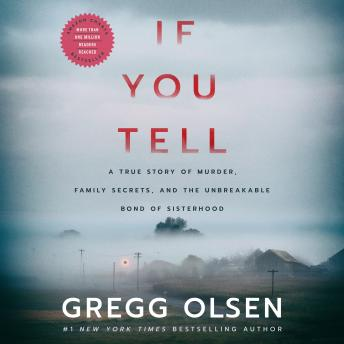 Download If You Tell: A True Story of Murder, Family Secrets, and the Unbreakable Bond of Sisterhood by Gregg Olsen