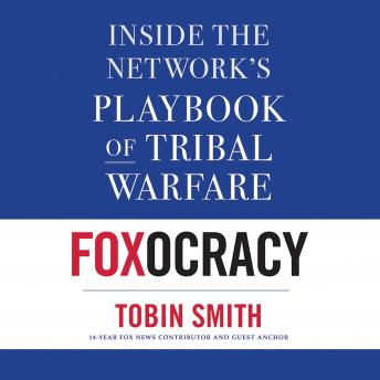 Foxocracy: Inside the Network's Playbook of Tribal Warfare details