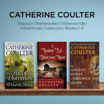 Catherine Coulter - Grayson Sherbrooke's Otherworldly Adventures Collection: Books 1-3: The Strange Visitation at Wolffe Hall, The Resident Evil at Blackthorn Manor, The Ancient Spirits of Sedgwick Ho