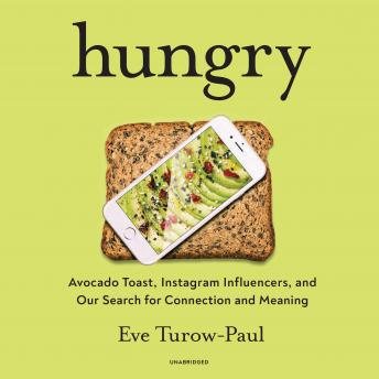 Hungry: Avocado Toast, Instagram Influencers, and Our Search for Connection and Meaning