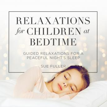 Relaxations for Children at Bedtime: Guided Relaxations for a Peaceful Night's Sleep