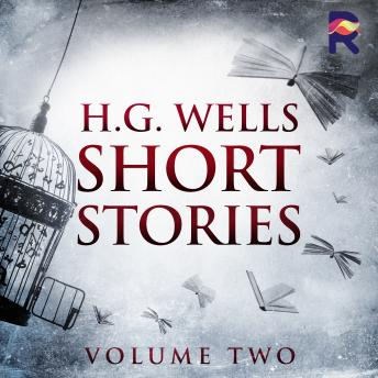 Short Stories - Volume Two, H. G. Wells
