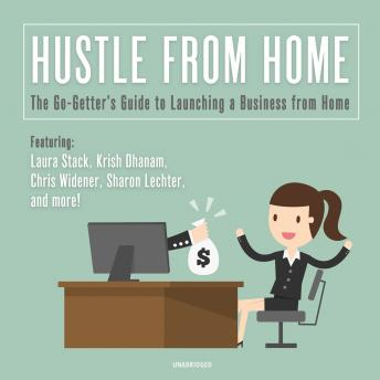 Hustle from Home: The Go-Getter's Guide to Launching a Business from Home