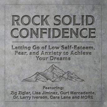 Rock Solid Confidence: Letting Go of Low Self-Esteem, Fear, and Anxiety to Achieve Your Dreams