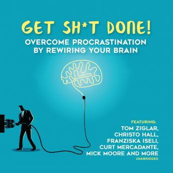 Get Sh*t Done: Overcome Procrastination by Rewiring Your Brain
