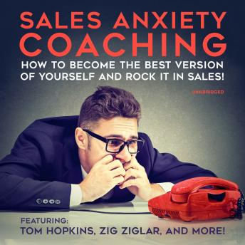 Sales Anxiety Coaching: How to Become the Best Version of Yourself and Rock it in Sales!