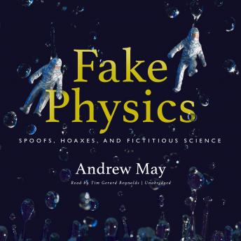 Download Fake Physics: Spoofs, Hoaxes, and Fictitious Science by Andrew May