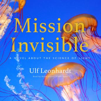 Download Mission Invisible: A Novel about the Science of Light by Ulf Leonhardt