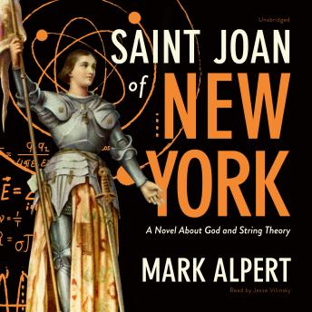 Saint Joan of New York: A Novel about God and String Theory