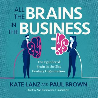 All the Brains in the Business: The Engendered Brain in the 21st Century Organization