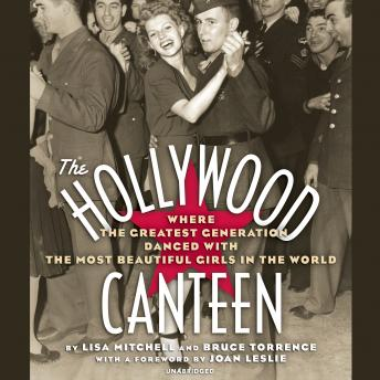 Download Hollywood Canteen: Where the Greatest Generation Danced with the Most Beautiful Girls in the World by Lisa Mitchell, Bruce Torrence