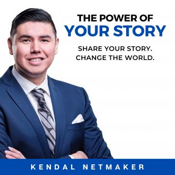 Power of Your Story: Share Your Story. Change The World., Kendal Netmaker