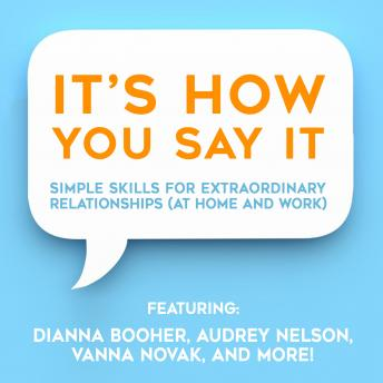 It's HOW You Say It!: Simple Skills for Extraordinary Relationships (At Home and Work)