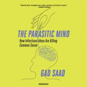 Download Parasitic Mind: How Infectious Ideas Are Killing Common Sense by Gad Saad
