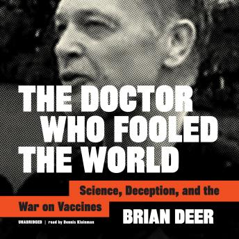 Download Doctor Who Fooled the World: Science, Deception, and the War on Vaccines by Brian Deer
