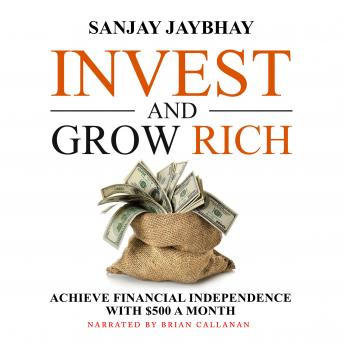 Download Invest and Grow Rich: Achieve Financial Independence with $500 a Month by Sanjay Jaybhay