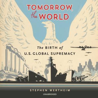 Tomorrow, the World: The Birth of US Global Supremacy