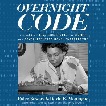 Overnight Code: The Life of Raye Montague, the Woman Who Revolutionized Naval Engineering