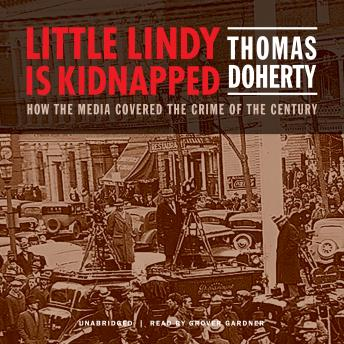 Little Lindy Is Kidnapped: How the Media Covered the Crime of the Century