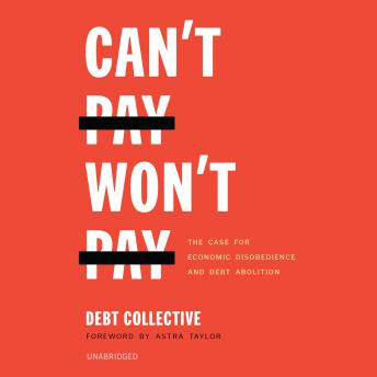 Download Can't Pay, Won't Pay: The Case for Economic Disobedience and Debt Abolition by The Debt Collective