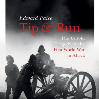 Download Tip and Run: The Untold Tragedy of the First World War in Africa by Edward Paice