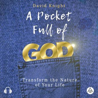 Pocket Full of God: Transform the Nature of Your Life, Ascensionforyou , David Knight