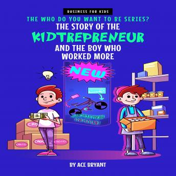 The Story of the Kidtrepreneur and the Boy Who Worked More: An Inspirational Story that Teaches Kids
