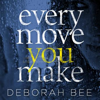 Every Move You Make: The number one audiobook bestseller, Audio book by Deborah Bee