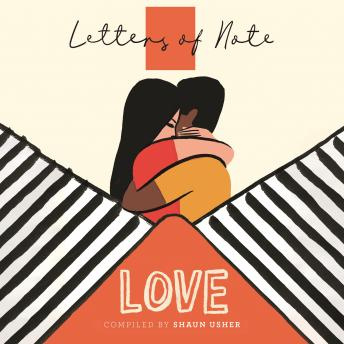 Letters of Note: Love, Audio book by Shaun Usher