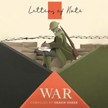 Letters of Note: War, Audio book by Shaun Usher