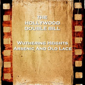 Hollywood Double Bill  - Wuthering Heights & Arsenic And Old Lace
