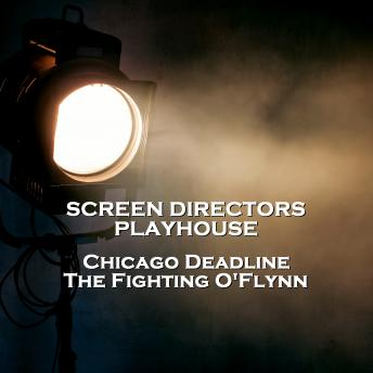 Screen Directors Playhouse  - Chicago Deadline & The Fighting O'Flynn